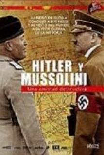 Hitler y Mussolini Una amistad destructiva